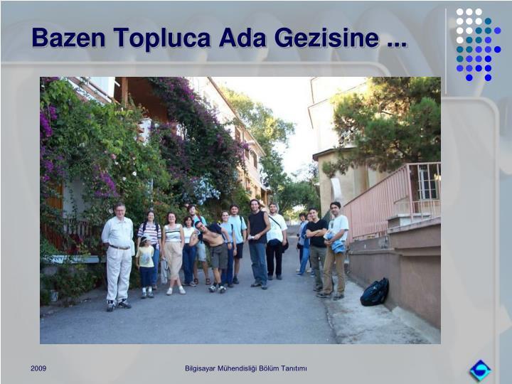 Bazen Topluca Ada Gezisine ...
