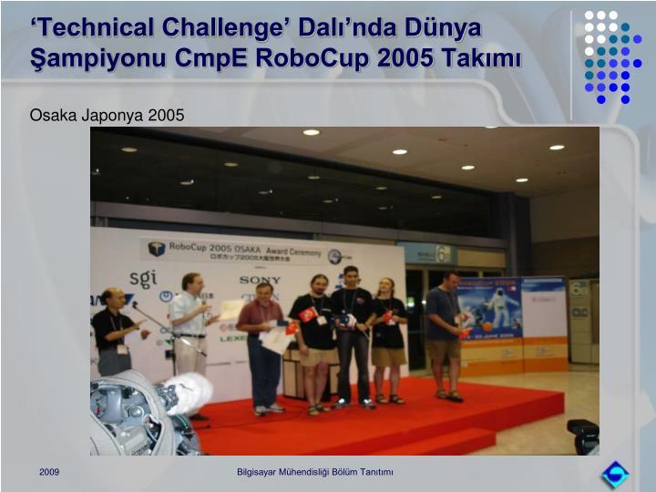 'Technical Challenge' Dalı'nda Dünya Şampiyonu CmpE RoboCup 2005 Takımı