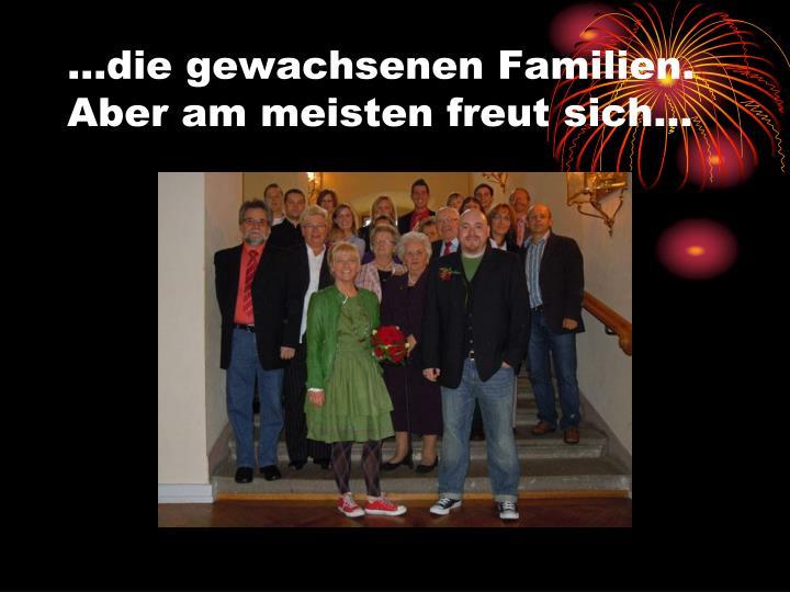 …die gewachsenen Familien. Aber am meisten freut sich…