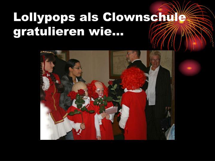 Lollypops als Clownschule gratulieren wie…