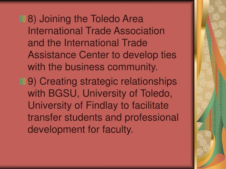 8) Joining the Toledo Area International Trade Association and the International Trade Assistance Center to develop ties with the business community.
