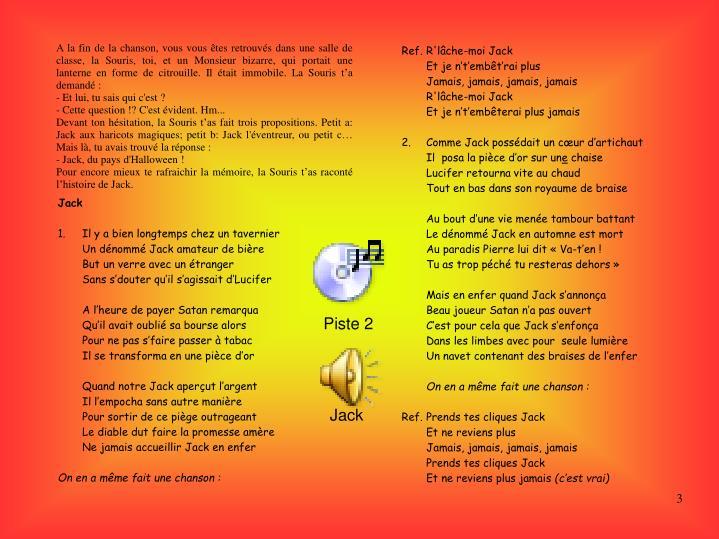 A la fin de la chanson, vous vous êtes retrouvés dans une salle de classe, la Souris, toi, et un Monsieur bizarre, qui portait une lanterne en forme de citrouille. Il était immobile. La Souris t'a demandé: