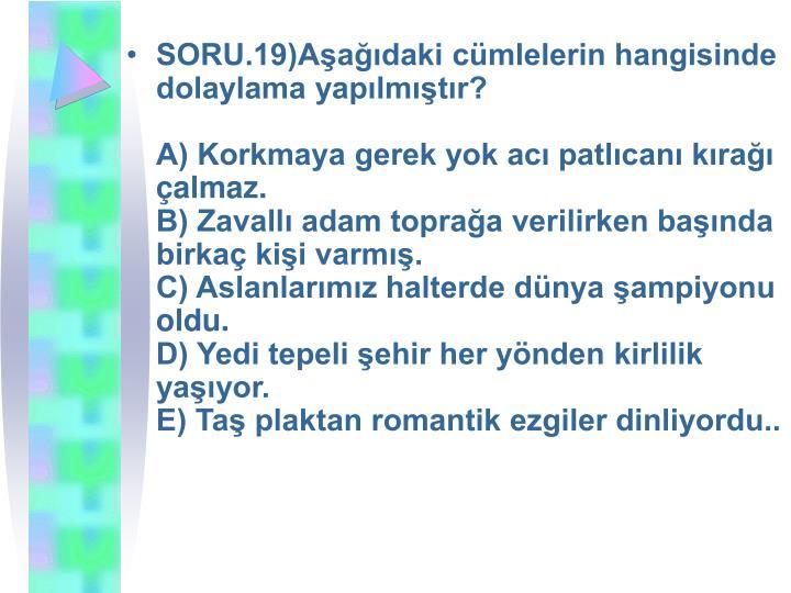 SORU.19)Aşağıdaki cümlelerin hangisinde dolaylama yapılmıştır?