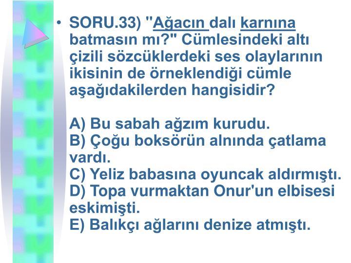 """SORU.33) """""""