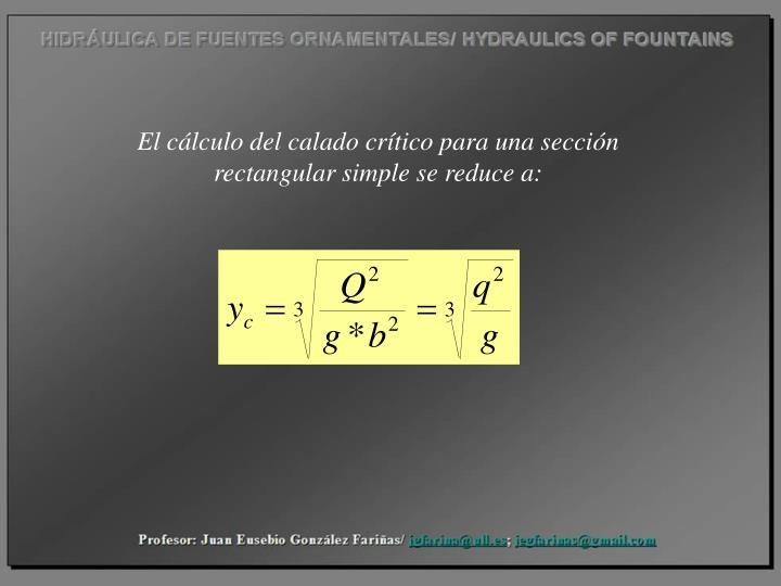 El cálculo del calado crítico para una sección rectangular simple se reduce a: