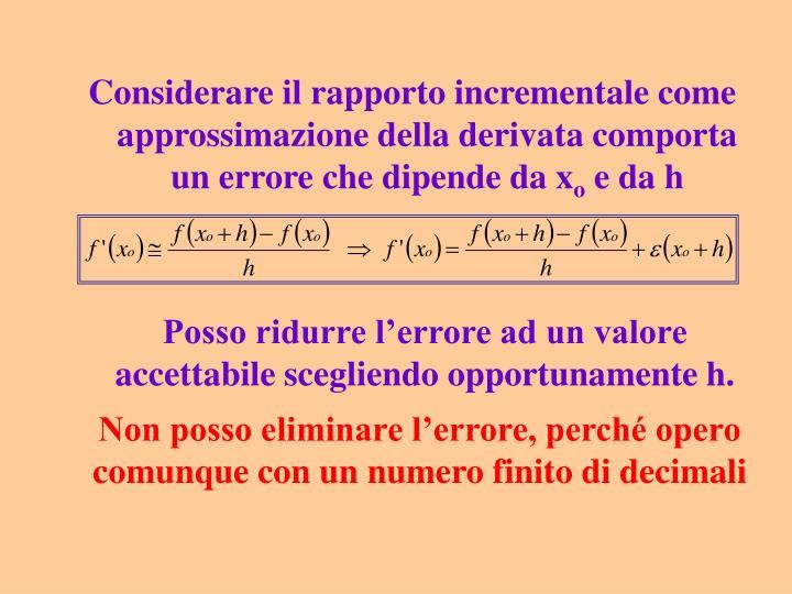 Considerare il rapporto incrementale come approssimazione della derivata comporta un errore che dipende da x