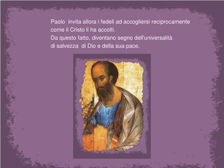 Paolo  invita allora i fedeli ad accogliersi reciprocamente