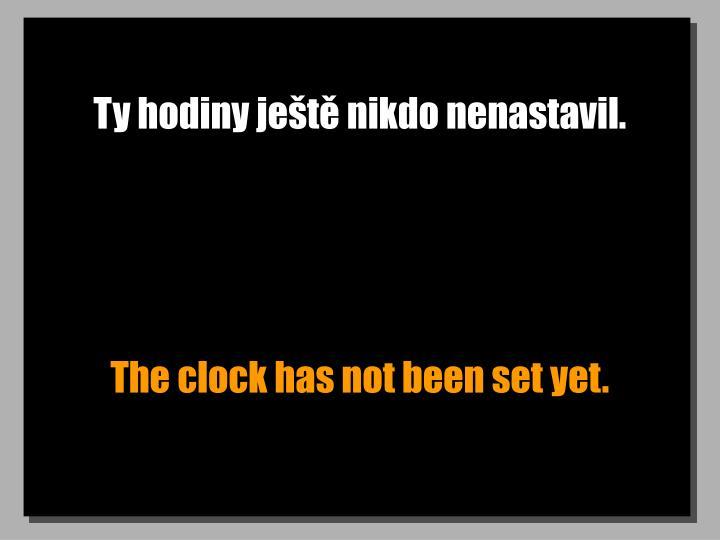 Ty hodiny jet nikdo nenastavil.