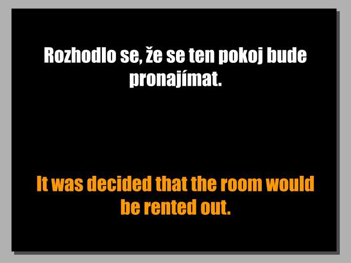 Rozhodlo se, e se ten pokoj bude pronajmat.