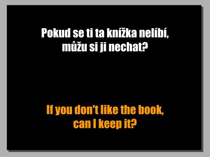 Pokud se ti ta knka nelb,                   mu si ji nechat?