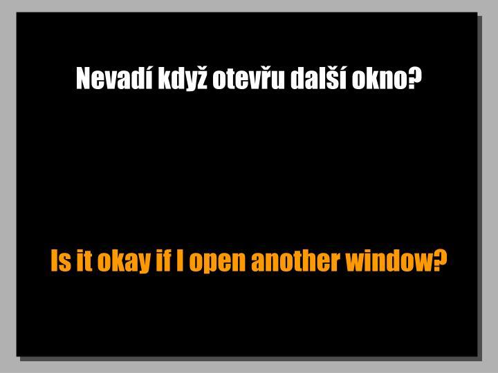Nevad kdy otevu dal okno?