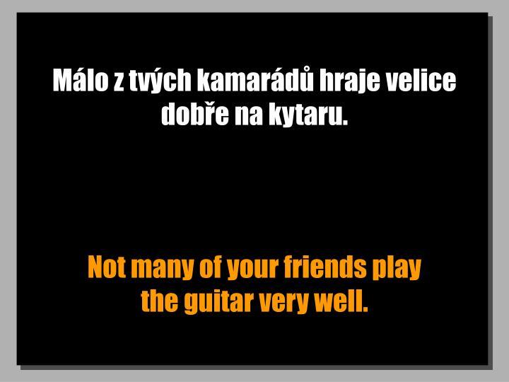 Mlo z tvch kamard hraje velice dobe na kytaru.