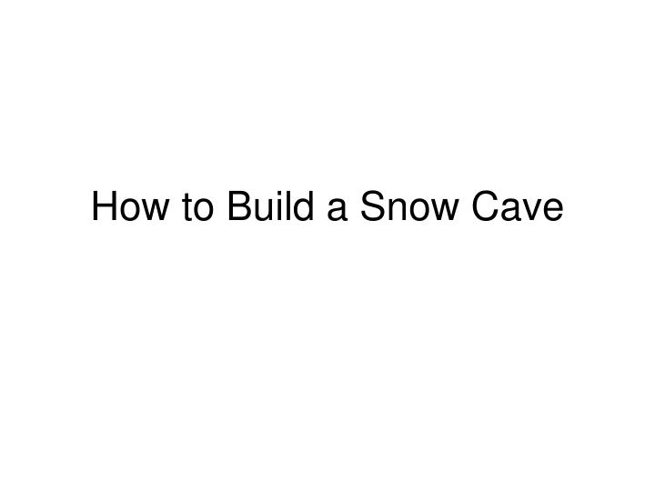 How to build a snow cave