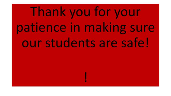 Thank you for your patience in making sure our students are safe!