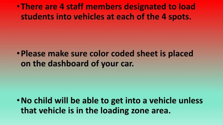 There are 4 staff members designated to load students into vehicles at each of the 4 spots.