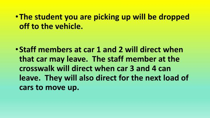 The student you are picking up will be dropped off to the vehicle.