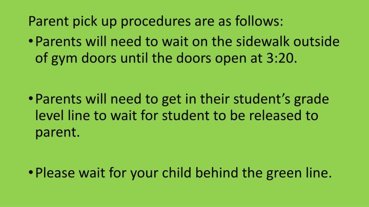 Parent pick up procedures are as follows: