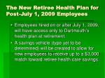 the new retiree health plan for post july 1 2009 employees