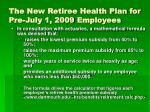 the new retiree health plan for pre july 1 2009 employees