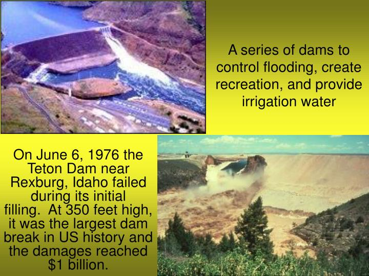 A series of dams to control flooding, create recreation, and provide irrigation water