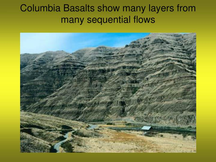 Columbia Basalts show many layers from many sequential flows