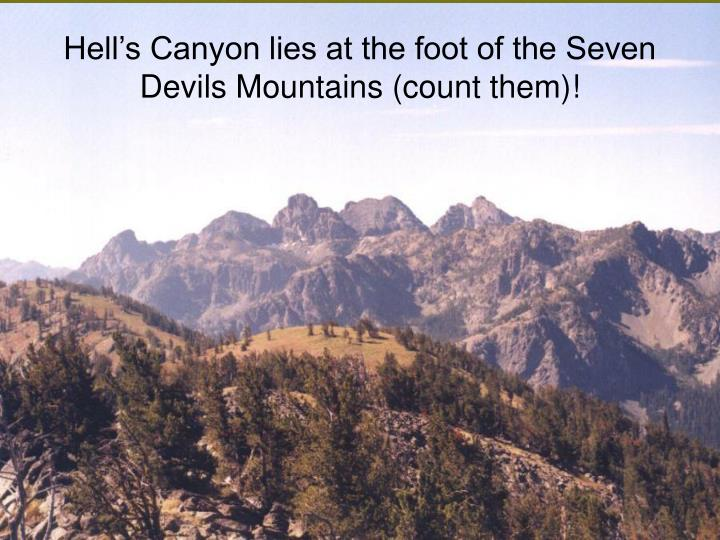 Hell's Canyon lies at the foot of the Seven Devils Mountains (count them)!