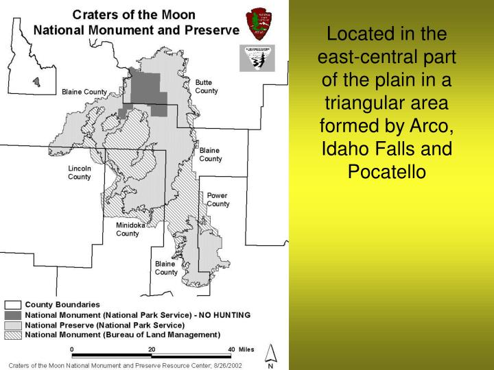 Located in the east-central part of the plain in a triangular area formed by Arco, Idaho Falls and Pocatello