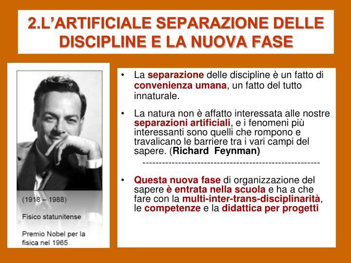 2.L'ARTIFICIALE SEPARAZIONE DELLE DISCIPLINE E LA NUOVA FASE