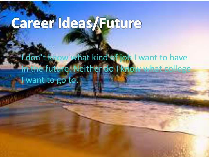 Career Ideas/Future