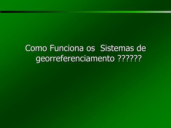 Como Funciona os  Sistemas de georreferenciamento ??????