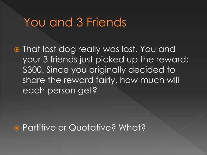 You and 3 Friends