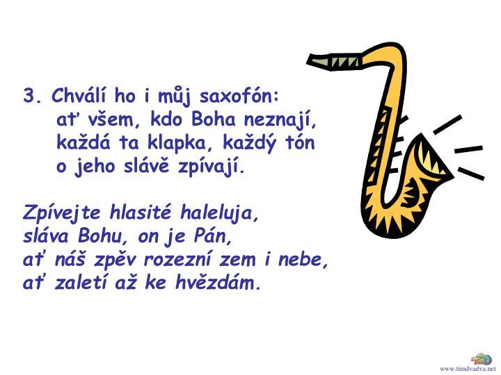 3. Chválí ho i můj saxofón: