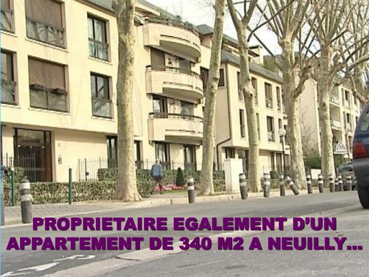 PROPRIETAIRE EGALEMENT D'UN APPARTEMENT DE 340 M2 A NEUILLY…