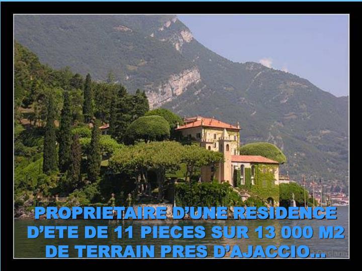 PROPRIETAIRE D'UNE RESIDENCE D'ETE DE 11 PIECES SUR 13 000 M2 DE TERRAIN PRES D'AJACCIO…