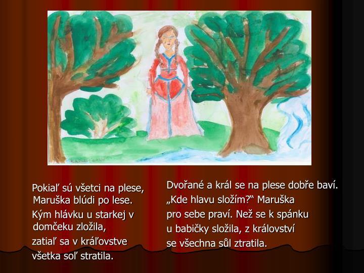 Pokiaľ sú všetci na plese, Maruška blúdi po lese.