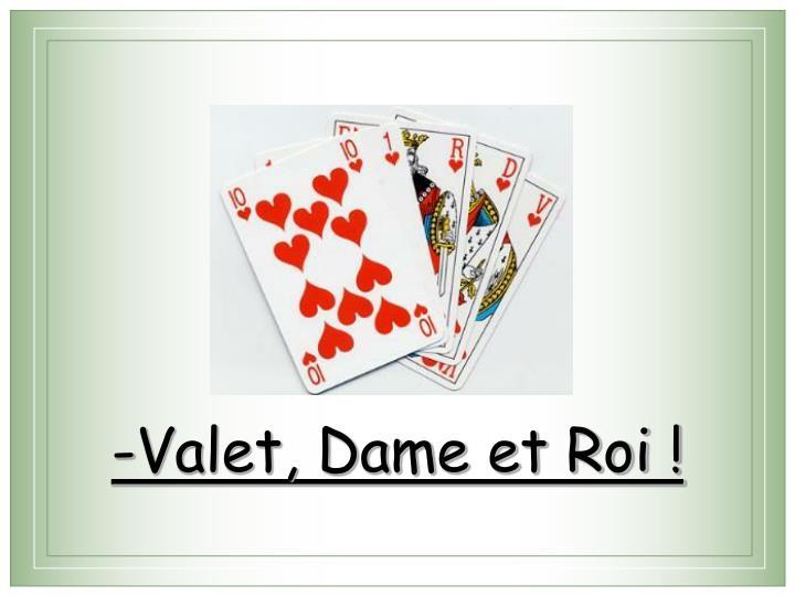 -Valet, Dame et Roi !