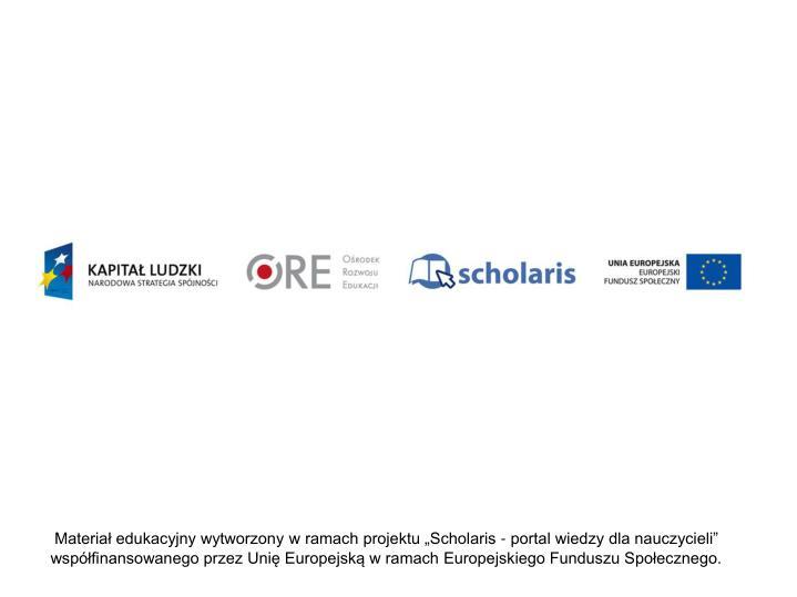 """Materiał edukacyjny wytworzony w ramach projektu """"Scholaris - portal wiedzy dla nauczycieli"""""""