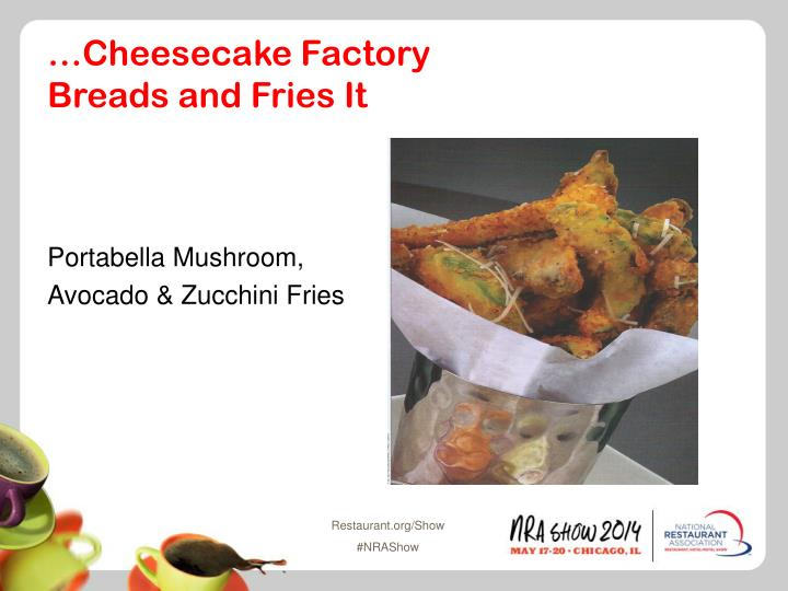 …Cheesecake Factory