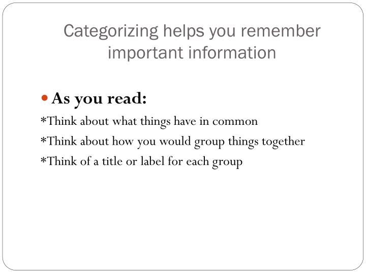 Categorizing helps you remember important information