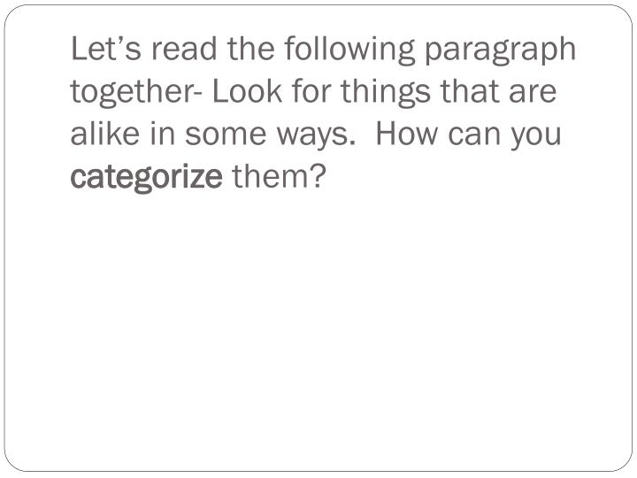 Let's read the following paragraph together- Look for things that are alike in some ways.  How can you