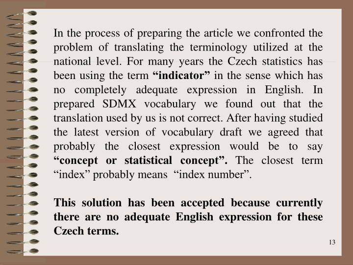 In the process of preparing the article we confronted the problem of translating the terminology utilized at the national level. For many years the Czech statistics has been using the term