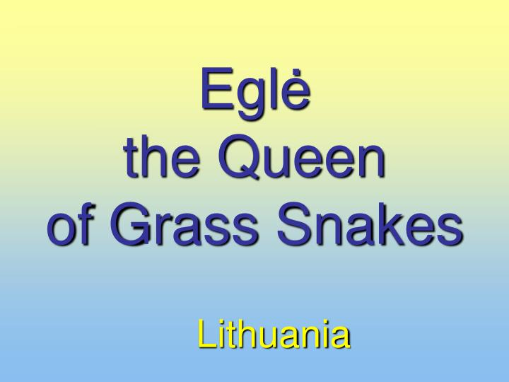 Egl the queen of grass snakes