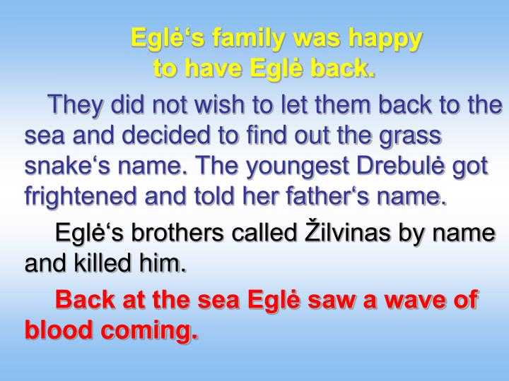 Eglė's family was happy                    to have Eglė back.