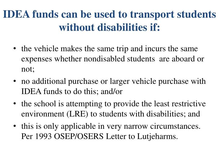 IDEA funds can be used to transport students without disabilities if: