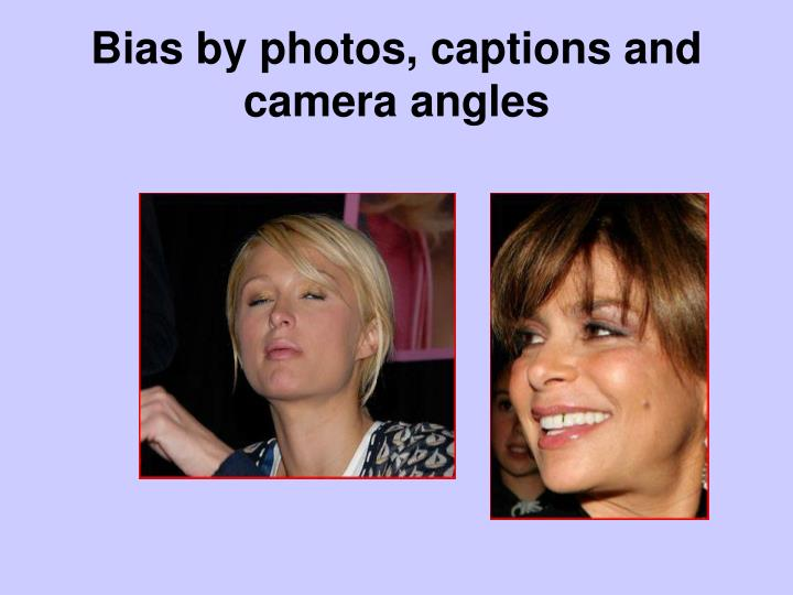 Bias by photos, captions and camera angles