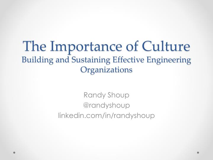 The importance of culture building and sustaining effective engineering organizations