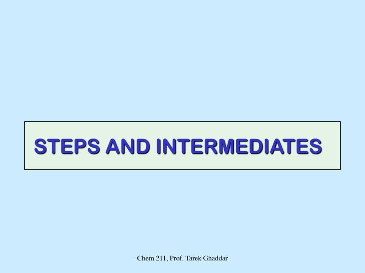 STEPS AND INTERMEDIATES