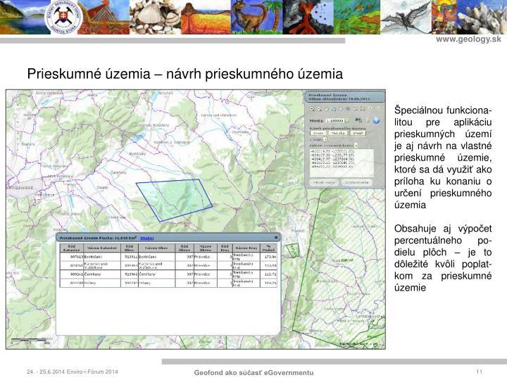 Špeciálnou funkciona-litou pre aplikáciu prieskumných území je aj návrh na vlastné prieskumné územie, ktoré sa dá využiť ako príloha ku konaniu o určení prieskumného územia