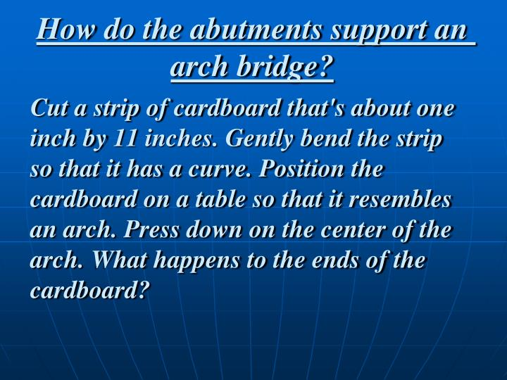 How do the abutments support an arch bridge?
