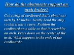 how do the abutments support an arch bridge